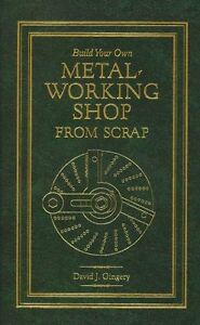 Build Your Own Metal Working Shop from Scrap (all 7 vols) HARDBACK ED (Gingery)