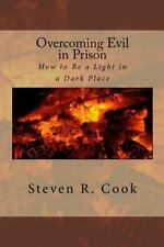 Overcoming Evil in Prison : How to Be a Light in a Dark Place by Steven Cook...