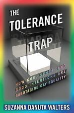 The Tolerance Trap: How God, Genes, and Good Intentions are Sabotaging Gay Equal