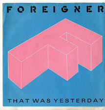 """Foreigner - That Was Yesterday 7"""" Single 1984"""