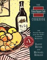 The Union Square Cafe Cookbook: 160 Favorite Recipes from New Yorks Acclaimed R