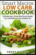 Smart Macros Low Carb Cookbook : 50 Recipes and a 30 Day Meal Plan for Weight...