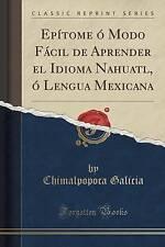 Epitome O Modo Facil de Aprender El Idioma Nahuatl, O Lengua Mexicana (Classic R