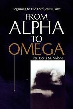 From Alpha to Omega : Beginning to End Lord Jesus Christ by Doris M. Malone...