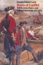 Roots of Conflict: British Armed Forces and Colonial Americans, 1677-1763: By...