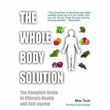 The Whole Body Solution: The Complete Guide to Ultimate Health and Anti-ageing