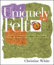 Uniquely Felt : Dozens of Techniques from Fulling and Shaping to Nuno and Cob...