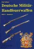 Deutsche Militär-Handfeuerwaffen Band 8 Hannover, eine Enzyklopädie 1700-1900