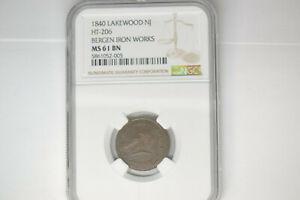 1840 Lakewood NJ- HT-206. Bergen Iron Works- NGC MS-61.  RARE!
