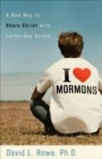 I Love Mormons: A New Way to Share Christ with Latter-day Saints by David L. Ro