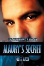 Maury's Secret : Trials and Tribulations of a Gay Man by Tonee Maxx (2009,...