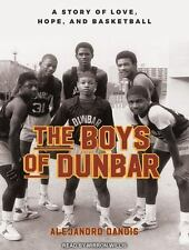 The Boys of Dunbar : A Story of Love, Hope, and Basketball by Alejandro...
