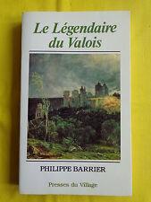 Le légendaire du Valois par Philippe Barrier / Histoire contes et légendes