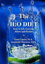 NEW The H2O Diet: How to Eat, Exercise, Drink and Dream by Gene Coates M.A.