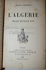 Raoul Bergot, L'ALGERIE TELLE QU'ELLE EST 1890 Albert Savine Nord Africa Viaggi