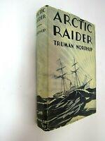 ARCTIC RAIDER Truman Northrup 1936 RARE First Edition GOOD Alaskan Story HC