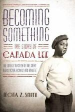 Becoming Something : The Story of Canada Lee by Mona Z. Smith (2004, Hardcover)