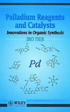 Palladium Reagents and Catalysts: Innovations in Organic Synthesis by Jiro Tsuji