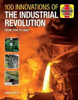 100 Innovations of the Industrial Revolution From 1700 to 1860 9781785215667