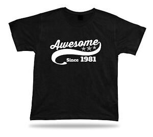 Printed T shirt tee Awesome since 1981 happy birthday present gift idea unisex