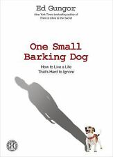 (New) One Small Barking Dog : How to Live a Life That's Hard to Ignore