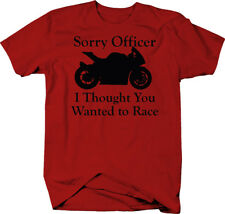 Sorry Officer Thought You Wanted to Race - Street Sport Bike  Color T-Shirt