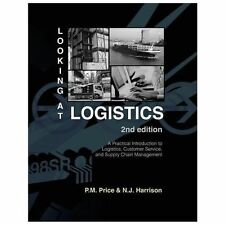 Looking at Logistics: A Practical Introduction to Logistics, Customer Service, a