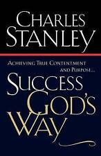 Success God's Way: Achieving True Contentment And Purpose by Charles Stanley