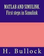 Matlab and Simulink : First Steps in Simulink, Paperback by Bullock, H.