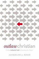 Outlaw Christian: Finding Authentic Faith by Breaking the 'Rules .. NEW
