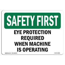 Osha Safety First Sign Eye Protection Required When Machine Is Operating