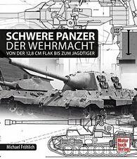 Schwere Panzer der Wehrmacht: Von der 12,8 cm Flak bis zum Jagdtiger (Fröhlich)