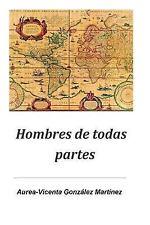 Hombres de Todas Partes by Aurea-Vicenta Gonzalez Martinez (2017, Paperback)