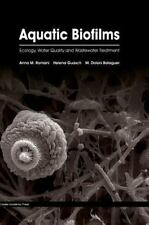 Aquatic Biofilms : Ecology, Water Quality and Wastewater Treatment: By Romani...