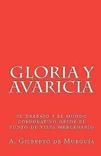 Gloria y Avaricia : Su Trabajo y el Mundo Corporativo Desde el Punto de Vista...
