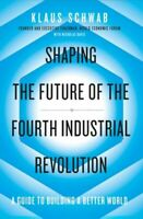 Shaping the Future of the Fourth Industrial Revolution NEU Schwab Klaus