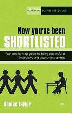 Now You've Been Shortlisted : Your Step by Step Guide to Being Successful at...