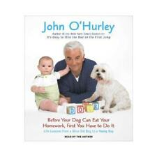 Before Your Dog Can Eat Your Homework, First You Have to Do It by John O'Hurl...