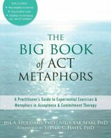 Big Book of Act Metaphors : A Practitioner's Guide to Experiential Exercises ...