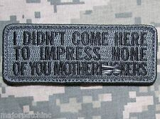 I DIDN'T COME HERE TO IMPRESS USA ARMY MORALE ACU DARK VELCRO® BRAND PATCH