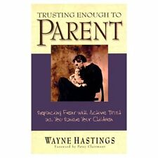 Trusting Enough to Parent: Replacing Fear With Trust As You Raise Your Chidren