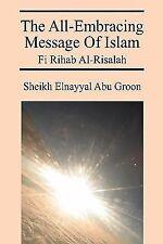 The All-Embracing Message of Islam : Fi Rihab Al-Risalah by Sheikh Elnayyal...