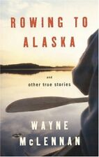 Rowing to Alaska and Other True Stories-Wayne McLennan
