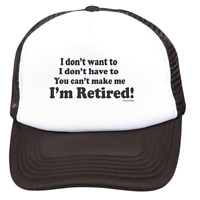 Trucker Hat Cap Foam Mesh I Don't Want To Have To You Can't Make Me Retired