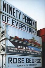 Ninety Percent of Everything : Inside Shipping, the Invisible Industry That Puts