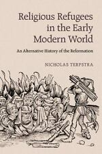 Religious Refugees in the Early Modern World : An Alternative History of the...