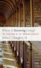 Where Is Knowing Going? : The Horizons of the Knowing Subject by John C....