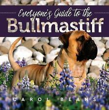 Everyone's Guide to the Bullmastiff by Carol Beans (2017, Paperback)