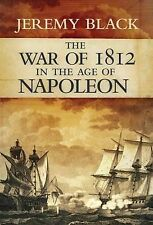 The War of 1812: in the Age of Napoleon, Jeremy Black, Very Good, Hardcover