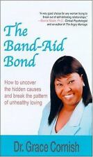 The Band-Aid Bond : How to Uncover the Hidden Causes and Break the Pattern of...